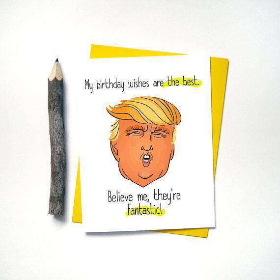 Donald Trump My Birthday Wishes Are The Best Funny Happy Card Unwelcome Greetings
