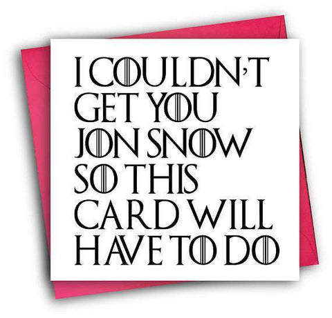 Game Of Thrones Jon Snow Couldn't Get You Jon Snow Card Will Do Funny Happy Birthday Card FREE SHIPPING