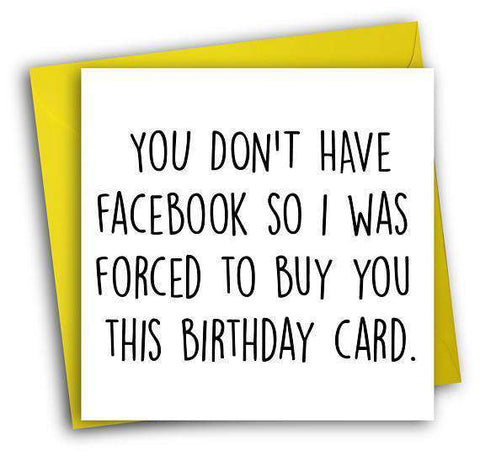 No Facebook So I Was Forced To Buy A Card Funny Happy Birthday Card