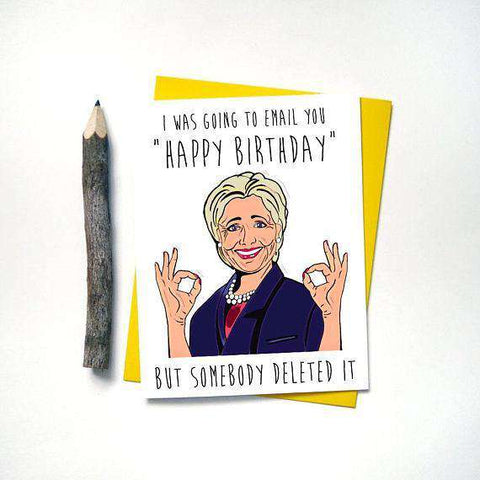 Hillary Clinton Going To Email You Happy Birthday But Somebody Deleted It Funny Happy Birthday Card