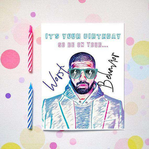 Drake Be On Your Worst Behavior Funny Happy Birthday Card