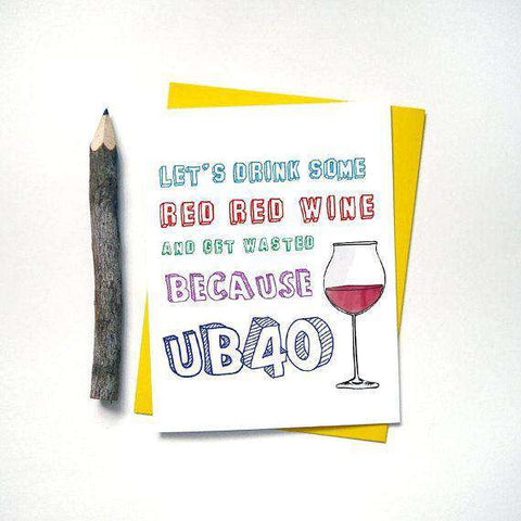 Let's Drink Some Red Red Wine And Get Wasted Because UB40 Funny Happy Birthday Card