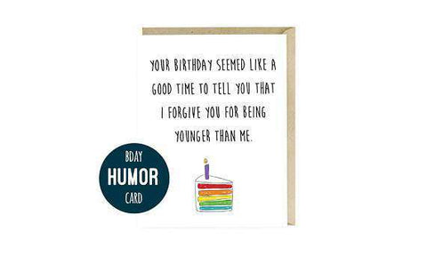 I Forgive You For Being Younger Than Me Funny Happy Birthday Card Unwelcome Greetings