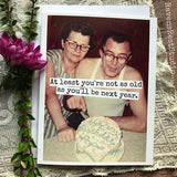 At Least You're Not As Old As You'll Be Next Year Funny Vintage Style Happy Birthday Card FREE SHIPPING