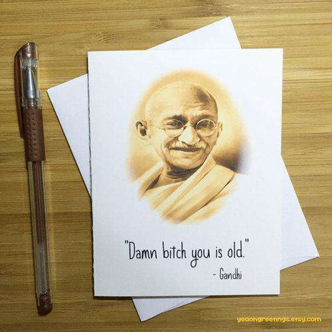 Mahatma Gandhi Damn Bitch You Is Old Happy Birthday Card FREE SHIPPING