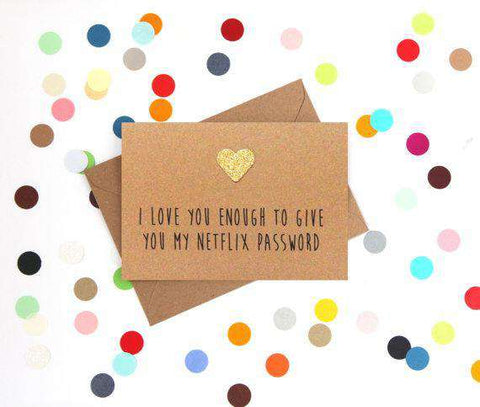 I Love You Enough To Give You My Netflix Password Funny Anniversary Card Valentines Day Card Love Card FREE SHIPPING