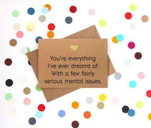 Everything I've Ever Dreamt Of With Few Serious Mental Issues Funny Anniversary Card Valentines Day Card Love Card FREE SHIPPING