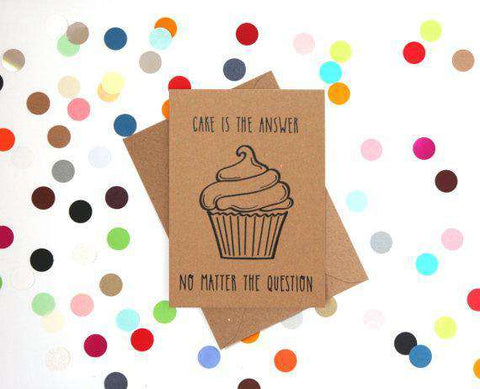 Cake Is The Answer No Matter The Question Funny Happy Birthday Card FREE SHIPPING