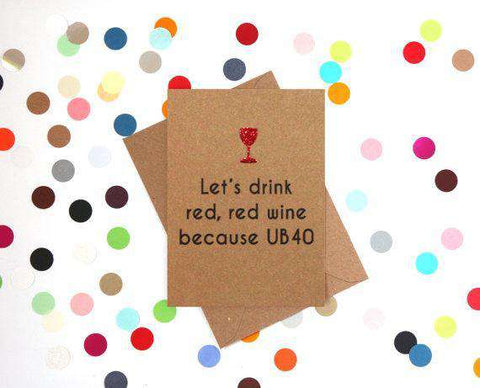 Let's Drink Red Red Wine Because UB40 Funny Happy Birthday Card FREE SHIPPING