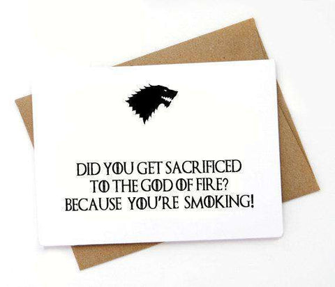 Game of Thrones Did You Get Sacrificed To The God Of Fire Funny Anniversary Card Valentines Day Card FREE SHIPPING