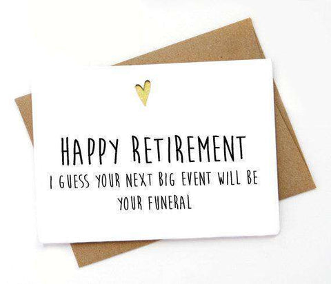 I Guess Your Next Big Event Will Be Your Funeral Funny Retirement Card FREE SHIPPING