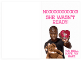 Kevin Hart x No She Wasn't Ready For Valentine's Day Card (PLAYS MEME SOUND)