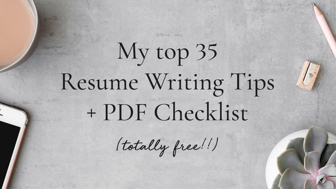 My Top 35 Resume Writing Tips Plus Free Pdf Checklist Get Landed