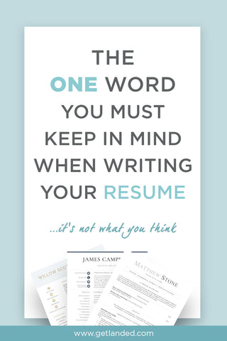 The one word to keep in mind when writing your resume