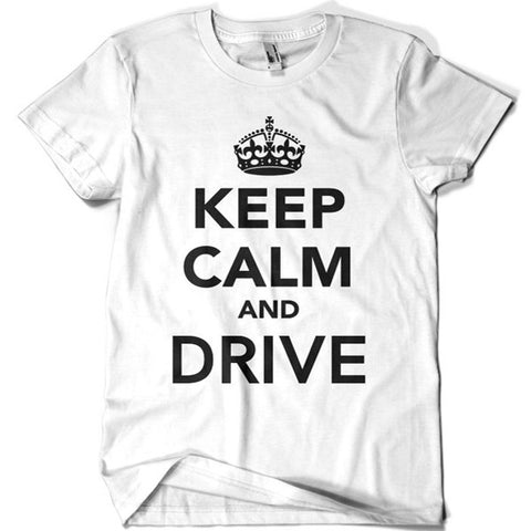 Keep Calm and Drive T-shirt - billionaire dropouts