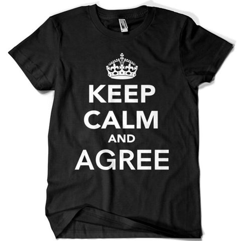 Keep Calm and Agree T-shirt - billionaire dropouts