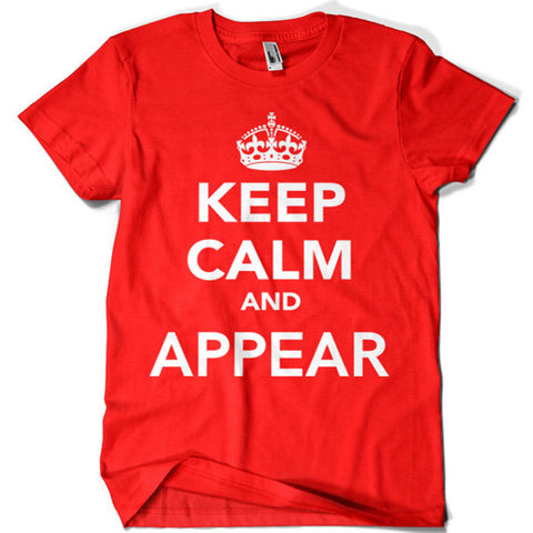 Keep Calm and Appear T-shirt - billionaire dropouts