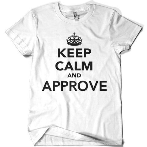 Keep Calm and Approve T-shirt - billionaire dropouts