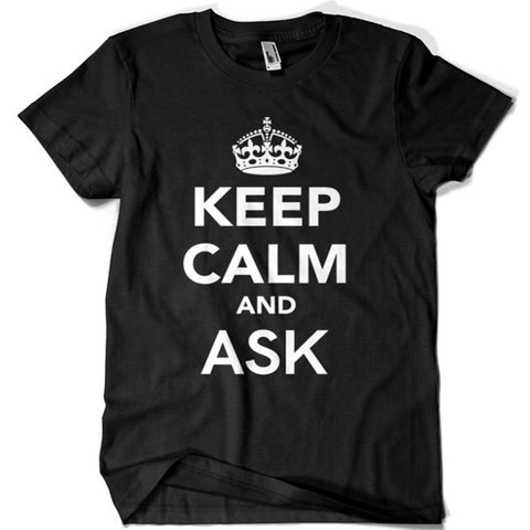 Keep Calm and Ask T-shirt - billionaire dropouts