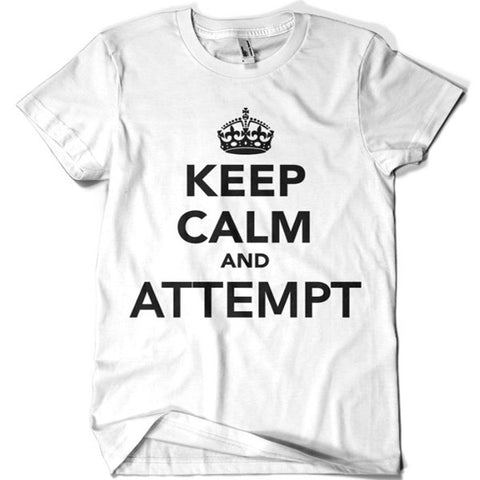 Keep Calm and Attempt T-shirt - billionaire dropouts
