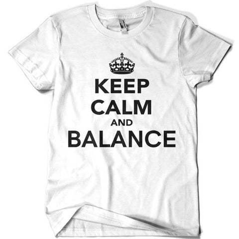 Keep Calm and Balance T-shirt - billionaire dropouts