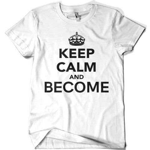 Keep Calm and Become T-shirt - billionaire dropouts