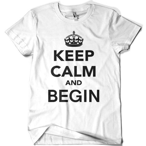 Keep Calm and Begin T-shirt - billionaire dropouts