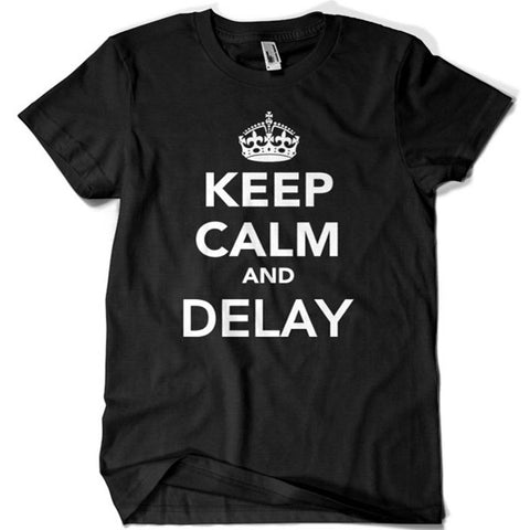 Keep Calm and Delay T-shirt - billionaire dropouts
