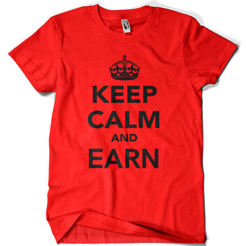 Keep Calm and Earn T-shirt - billionaire dropouts