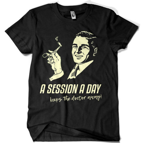 A Session a Day Keep the Doctor Away T-shirt - billionaire dropouts