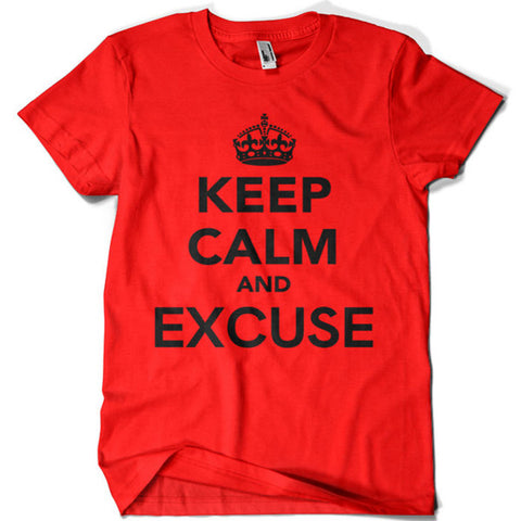 Keep Calm and Excuse T-shirt - billionaire dropouts