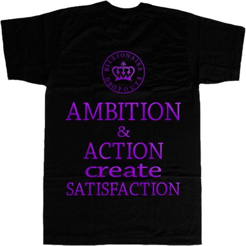 Ambition and Action Create Satisfaction T-shirt - billionaire dropouts