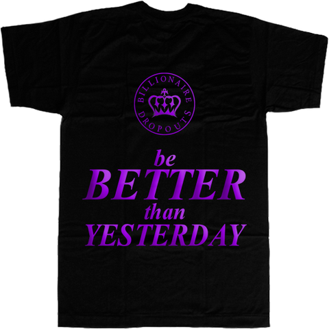 Be Better than Yesterday T-shirt - billionaire dropouts