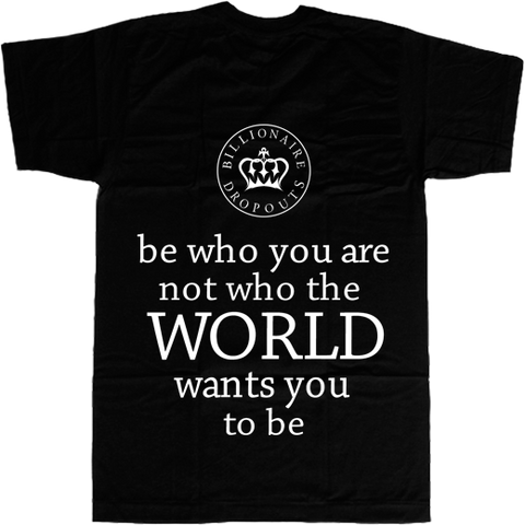 Be Who You Are Not Who the World Wants You to Be T-shirt - billionaire dropouts