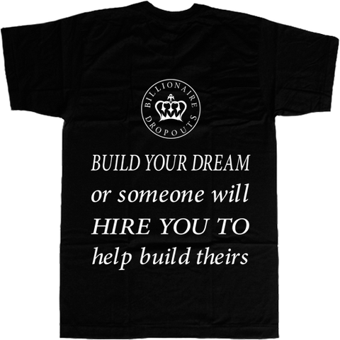Build Your Dream or Someone Will Hire You to Build Theirs T-shirt - billionaire dropouts