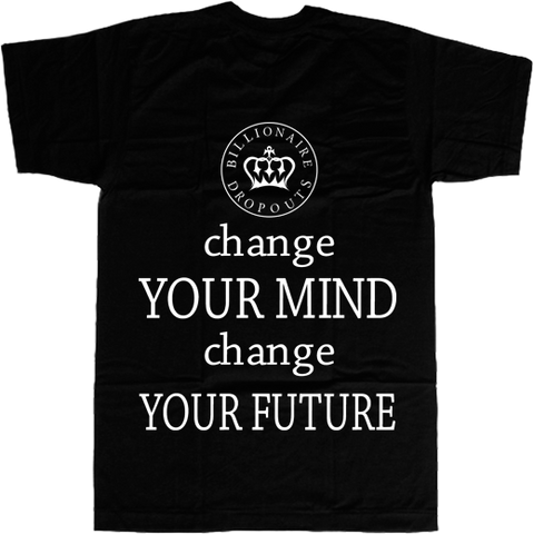 Change your Mind Change your Future T-shirt - billionaire dropouts