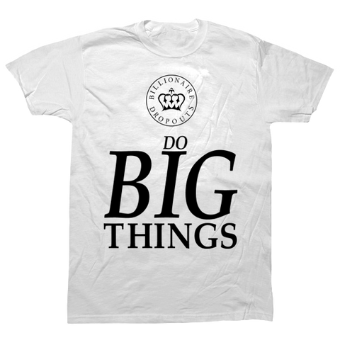 Do Big Things T-shirt - billionaire dropouts