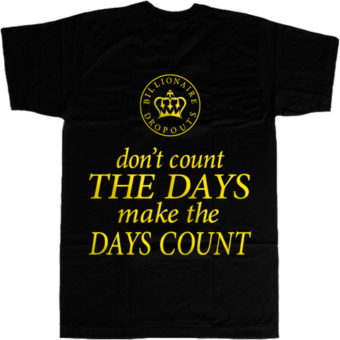 Don't Count the Days Make the Days Count T-shirt - billionaire dropouts