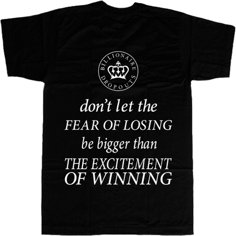 Don't Let the Fear of Losing be Bigger than the Excitement of Winning T-shirt - billionaire dropouts