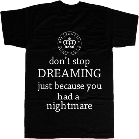 Don't Stop Dreaming Just Because You had a Nightmare T-shirt - billionaire dropouts
