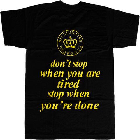 Don't Stop When you are Tired Stop When you are Done T-shirt - billionaire dropouts