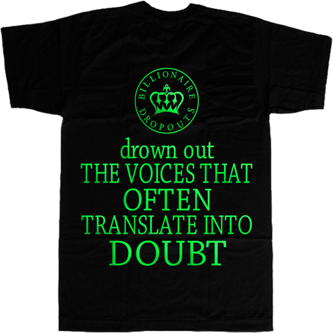 Drown Out the Voices that Often Translate Into Doubt T-shirt - billionaire dropouts