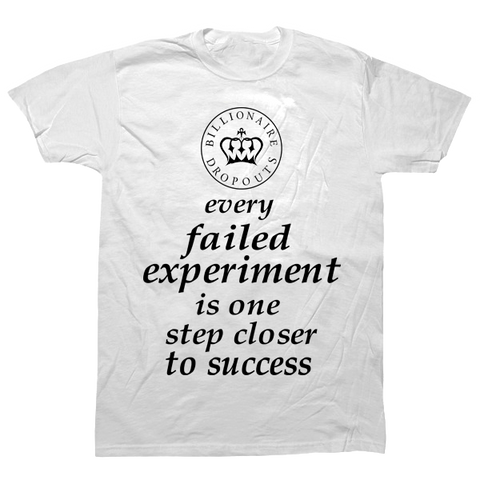 Every Failed Experiment is One Step Closer to Success T-shirt - billionaire dropouts