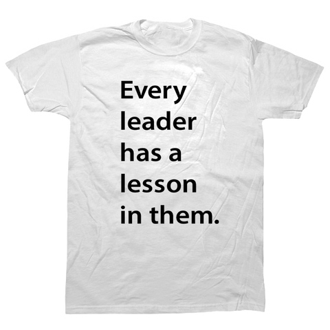 Every Leader has a Lesson in Them T-shirt - billionaire dropouts