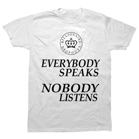 Everybody Speaks Nobody Listens T-shirt - billionaire dropouts