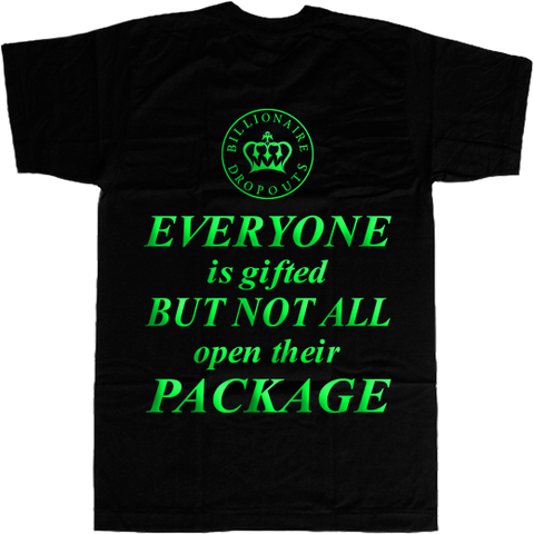 Everyone is Gifted But Not All Open Their Package T-shirt - billionaire dropouts