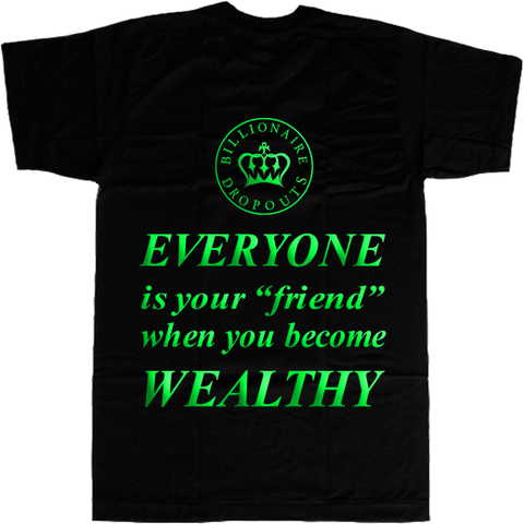 Everyone is Your Friend When You Become Wealthy T-shirt - billionaire dropouts