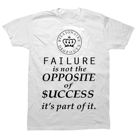 Failure is Not the Opposite of Success it's Part of it T-shirt - billionaire dropouts