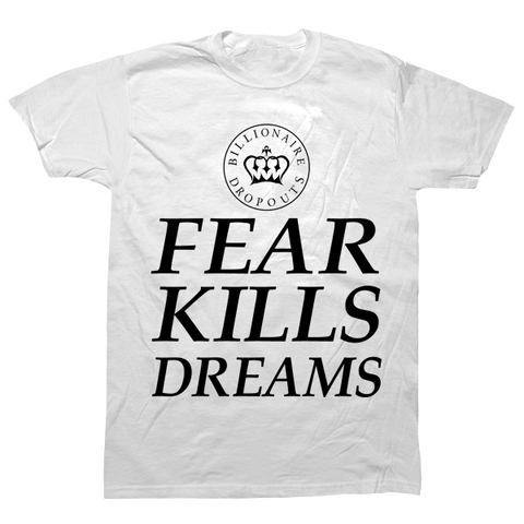 Fear Kills Dreams T-shirt - billionaire dropouts