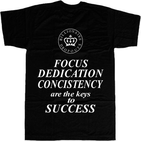 Focus Dedication Consistency Are the Keys to Success T-shirt - billionaire dropouts